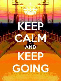 Keep Calm And Keep Going