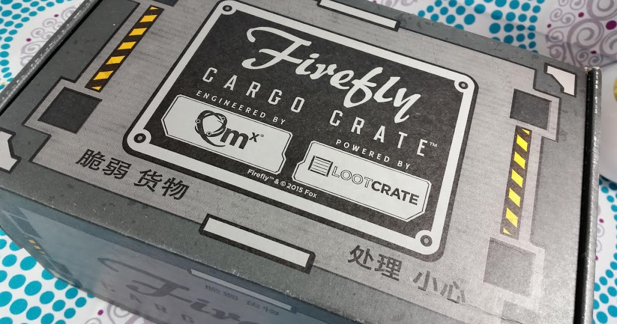 Loot Crate Firefly Cargo Crate April 2016 Review Bits