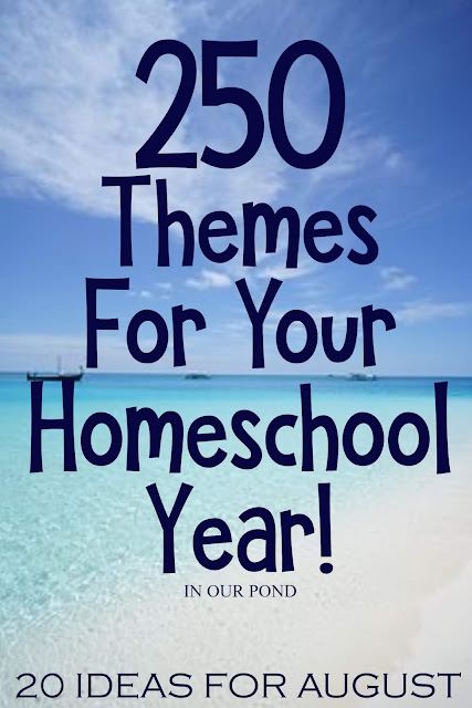 20 Theme Ideas for August as part of the 250 Theme Unit Ideas for Your Entire Homeschool Year blog post // In Our Pond