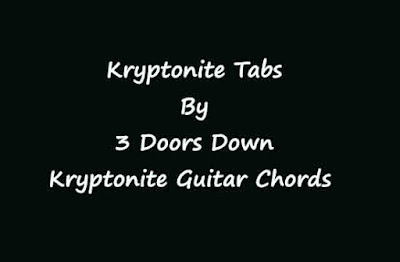 Kryptonite Tabs By 3 Doors Down - Kryptonite Guitar Chords