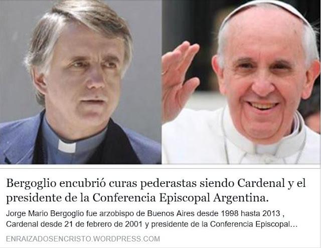 https://enraizadosencristo.wordpress.com/2016/12/16/bergoglio-encubrio-curas-pederastas-siendo-el-presidente-de-la-conferencia-episcopal-argentina/