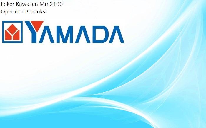 Info Loker Pabrik Kawasan Mm2100 PT.Yamada Indonesia 2018