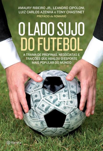 O lado sujo do futebol - Amaury Ribeiro Jr, Leando Cipoloni, Luiz Carlos Azenha, Tony Chastinet