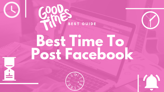 Best Days And Times To Post On Facebook<br/>