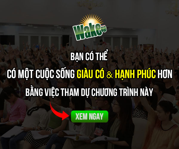 Bạn có thể có một cuộc sống GIÀU CÓ & HẠNH PHÚC hơn bằng việc tham dự chương trình này