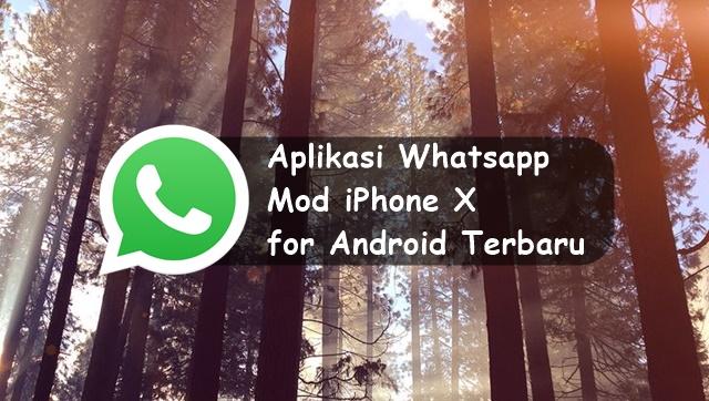 Aplikasi Whatsapp Mod iPhone X for Android Terbaru 2020