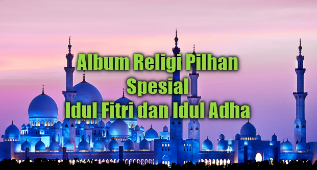 Kumpulan Lagu Religi Spesial Lebaran Tahun 2018 Paling Populer Mp3 Full Rar,Album Religi, Lagu Religi, Lagu Sholawat, 2018