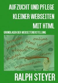 Aufzucht und Pflege kleiner Webseiten mit HTML - Grundlagen der Webseiten-Erstellung - von Ralph Steyer