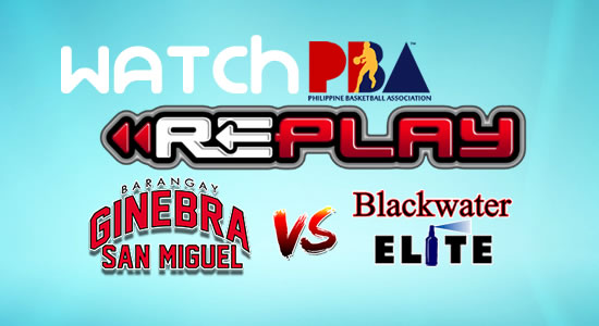 Video List: Ginebra vs Blackwater game replay January 12, 2018 PBA Philippine Cup