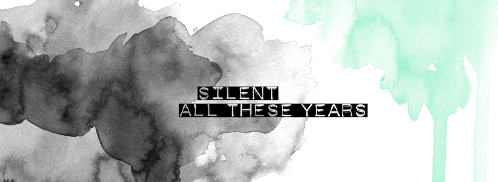 Silent All These Years
