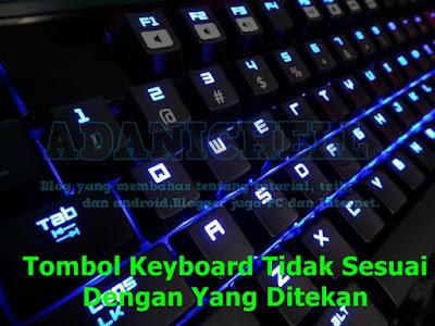 Tombol Keyboard Tidak Sesuai Dengan Yang Ditekan