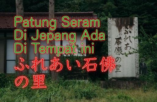Desa Seribu Patung di Jepang ( Fureai Sekibutsu no Sato)