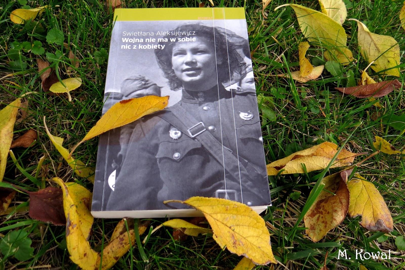 """Na wojnie w papilotach – """"Wojna nie ma w sobie nic z kobiety"""", Swietłana Aleksijewicz"""