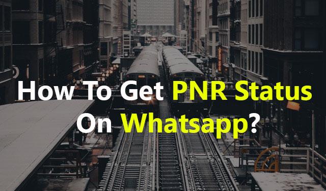 Get PNR Status On Whatsapp