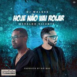 DJ Walgee & Osvaldo Vicente - Hoje Não Vai Rolar