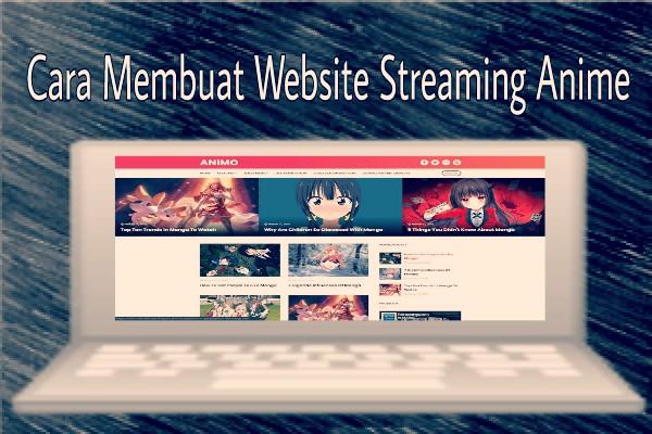 Cara Membuat Website Streaming Anime Dengan Blogger