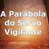 A Parábola do Servo Vigilante