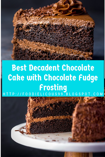 Best Decadent Chocolate Cake with Chocolate Fudge Frosting