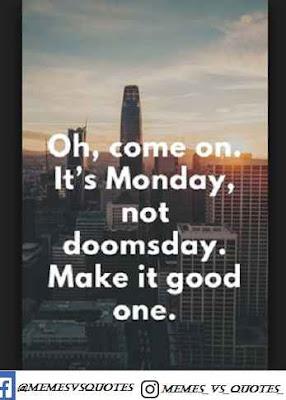 It's monday not dooms day