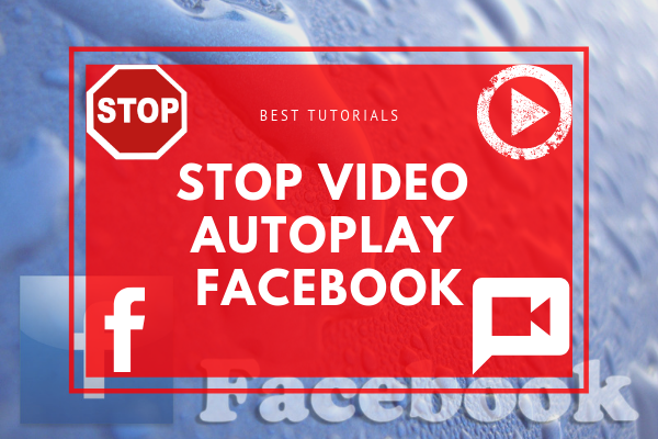 How To Stop Videos Playing Automatically On Facebook<br/>