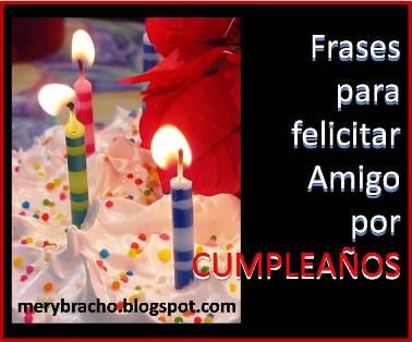 Frases Para Felicitar A Un Amigo Por Su Cumpleaños Entre