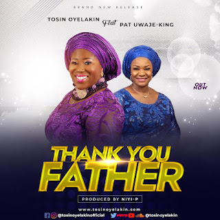 GOSPEL MUSIC: Tosin Oyelakin Ft Pat Uwaje-king – Thank You Father | @TosinOyelakin