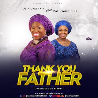GOSPEL MUSIC: Tosin Oyelakin Ft Pat Uwaje-king – Thank You Father | @TosinOyelakin