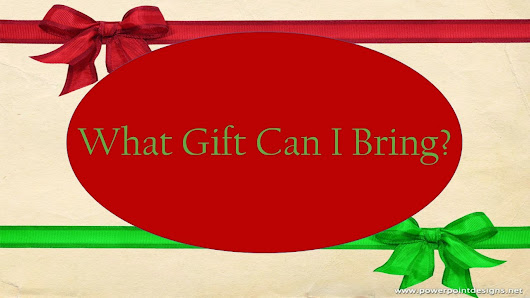 Do You Have A Gift To Bring? (Christmas Lesson)