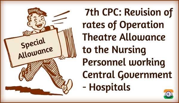 http://www.centralgovernmentnews.com/7th-cpc-revision-of-rates-of-operation-theatre-allowance-special-allowance-to-the-nursing-personnel-working-central-government-hospitals-as-per-recommendations-of-the-7th-cpc/