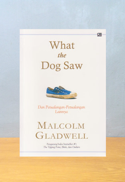 WHAT THE DOG SAW, Malcolm Gladwell