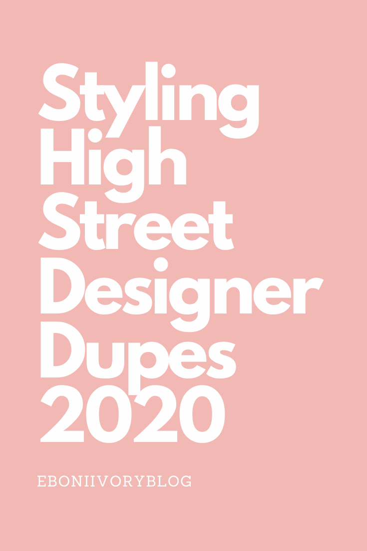 Styling High Street Designer Dupes 2020
