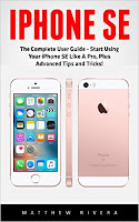 iPhone SE: The Ultimate Beginners Guide - Learn How To Start Using Your iPhone SE, Plus Top 10 Hidden iPhone SE Tips And Tricks!