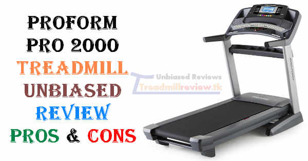 ProForm Pro 2000 Treadmill Unbiased Review Pros & Cons