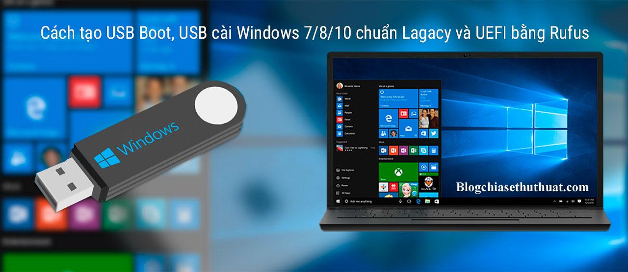 Cách tạo USB Boot, USB cài Windows 7/8/10 chuẩn Lagacy và UEFI bằng Rufus