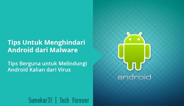 Tips Berguna untuk Melindungi Android Kalian dari Virus