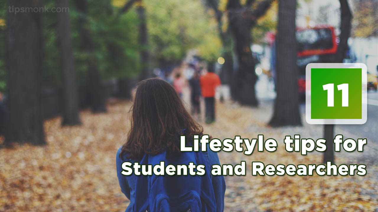 11 Lifestyle tips for Students and Researchers - Tipsmonk