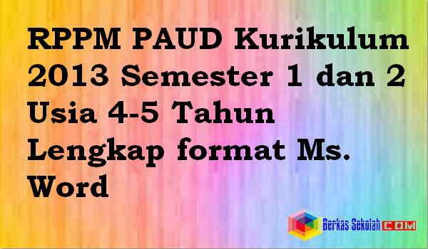 Download RPPM PAUD Kurikulum 2013 Semester 1 dan 2 Usia 4-5 Tahun Lengkap format Ms. Word