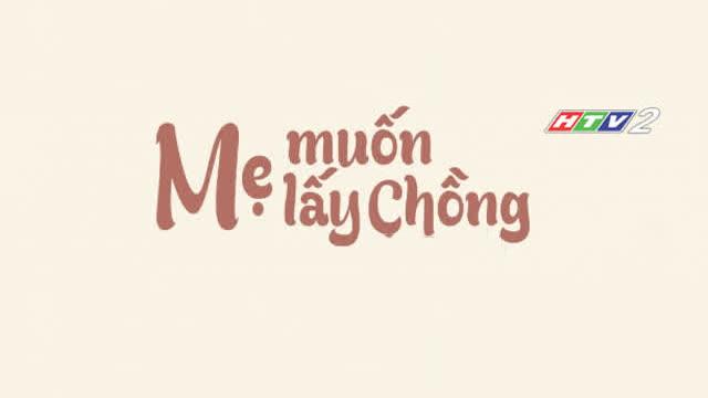 Mẹ Muốn Lấy Chồng Trọn Bộ Tập Cuối (Phim Hàn Quốc HTV2 Lồng Tiếng)