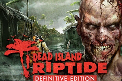 Get Free Download Game Dead Island Riptide Definitive Edition for Computer PC or Laptop