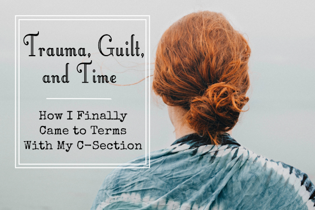 Trauma, Guilt, and Time: How I Finally Came To Terms with My C-Section -- The last thing I ever wanted was to leave the hospital scarred, both physically and emotionally. How was I ever going to get over a birth that went so horribly wrong?  {posted @ Unremarkable Files}