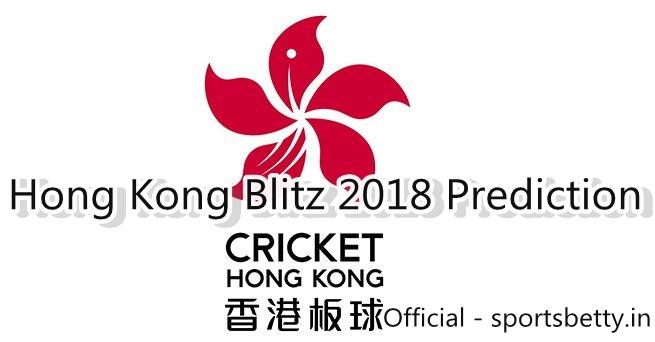 Hong Kong Twenty20 Blitz 2018 All Match Prediction Report   Who Will