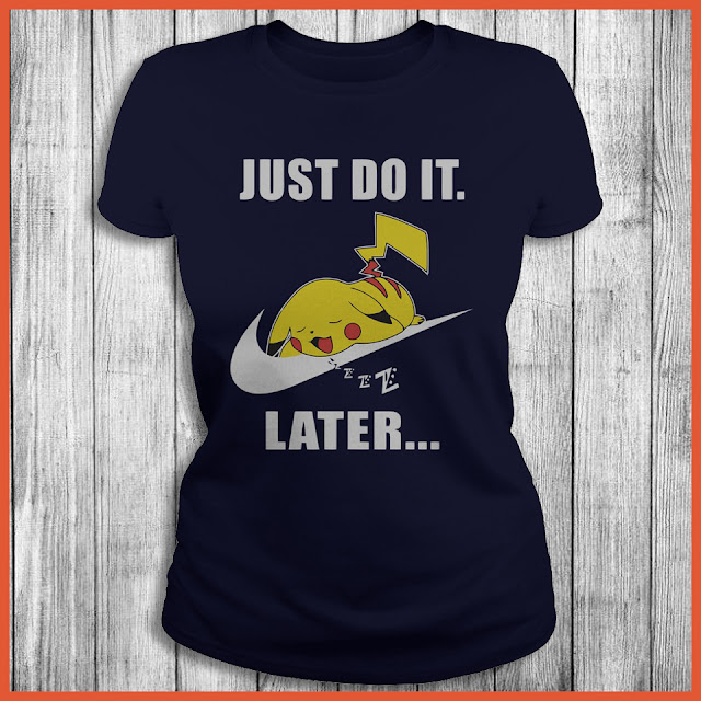 Pikachu Sleep Just Do It Later T-Shirt