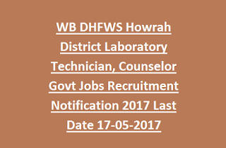 WB DHFWS Howrah District Laboratory Technician, Counselor Govt Jobs Recruitment Notification 2017 Last Date 17-05-2017