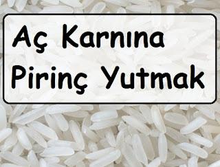 Aç Karnına Pirinç Yutmak