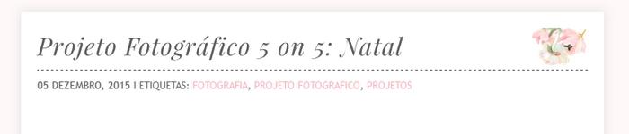 http://fazdeconta-daliv.blogspot.com.br/2015/12/projeto-fotografico-5-on-5-natal.html