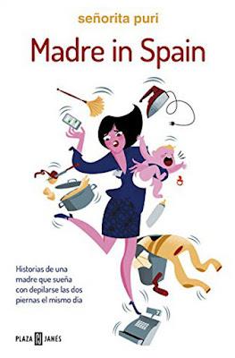 LIBRO - Madre in Spain Historias de una madre que sueña con depilarse las dos piernas el mismo día Señorita Puri (Plaza & Janes - 7 Abril 2016) HUMOR | Edición papel & digital ebook kindle Comprar en Amazon España