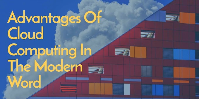 Advantages Of Cloud Computing In The Modern Word | Cloud Computing