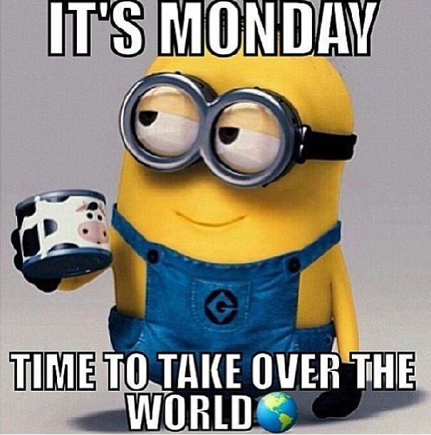 time to take over the world funny Monday quotes