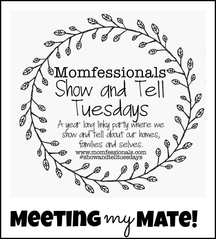 , Show and Tell Tuesday: Meeting My Mate!
