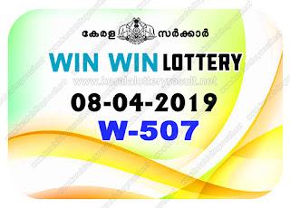 KeralaLotteryResult.net, kerala lottery kl result, yesterday lottery results, lotteries results, keralalotteries, kerala lottery, keralalotteryresult, kerala lottery result, kerala lottery result live, kerala lottery today, kerala lottery result today, kerala lottery results today, today kerala lottery result, Win Win lottery results, kerala lottery result today Win Win, Win Win lottery result, kerala lottery result Win Win today, kerala lottery Win Win today result, Win Win kerala lottery result, live Win Win lottery W-507, kerala lottery result 08.04.2019 Win Win W 507 08 april 2019 result, 08 04 2019, kerala lottery result 08-04-2019, Win Win lottery W 507 results 08-04-2019, 08/04/2019 kerala lottery today result Win Win, 08/4/2019 Win Win lottery W-507, Win Win 08.04.2019, 08.04.2019 lottery results, kerala lottery result April 08 2019, kerala lottery results 08th April 2019, 08.04.2019 week W-507 lottery result, 8.4.2019 Win Win W-507 Lottery Result, 08-04-2019 kerala lottery results, 08-04-2019 kerala state lottery result, 08-04-2019 W-507, Kerala Win Win Lottery Result 8/4/2019